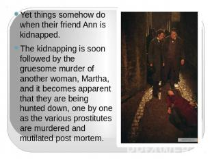 Yet things somehow do when their friend Ann is kidnapped.The kidnapping is soon
