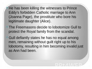 He has been killing the witnesses to Prince Eddy's forbidden Catholic marriage t