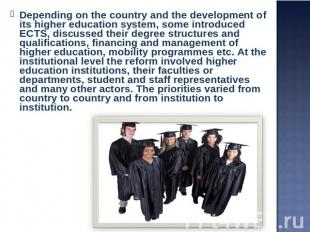 Depending on the country and the development of its higher education system, som