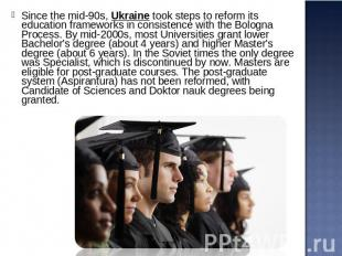 Since the mid-90s, Ukraine took steps to reform its education frameworks in cons