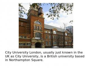City University London, usually just known in the UK as City University, is a Br