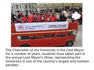 The Chancellor of the University is the Lord Mayor. For a number of years, stude