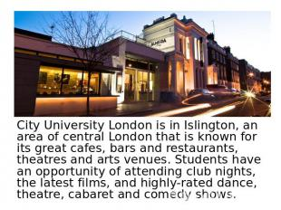 City University London is in Islington, an area of central London that is known