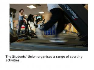 The Students' Union organises a range of sporting activities.
