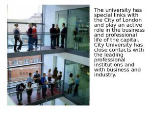 The university has special links with the City of London and play an active role
