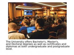The University offers Bachelor's, Master's, and Doctoral degrees as well as cert