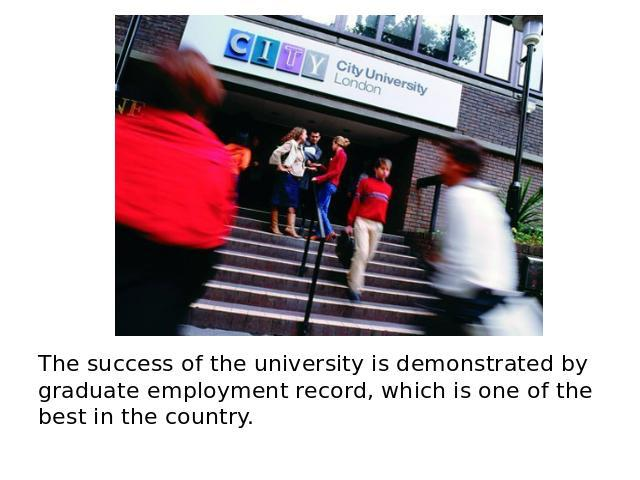 The success of the university is demonstrated by graduate employment record, which is one of the best in the country.