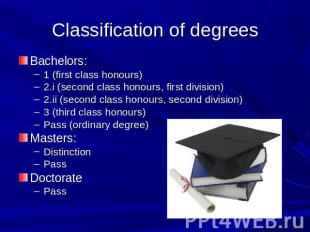 Classification of degrees Bachelors: 1 (first class honours)2.i (second class ho
