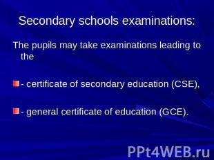 Secondary schools examinations: The pupils may take examinations leading to the-
