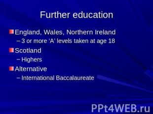 Further education England, Wales, Northern Ireland3 or more 'A' levels taken at