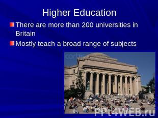 Higher Education There are more than 200 universities in BritainMostly teach a b