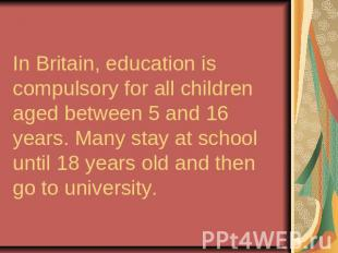 In Britain, education is compulsory for all children aged between 5 and 16 years