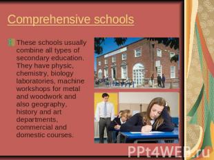 Comprehensive schoolsThese schools usually combine all types of secondary educat