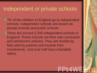 Independent or private schools7% of the children in England go to independent sc