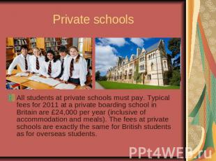 Private schoolsAll students at private schools must pay. Typical fees for 2011 a