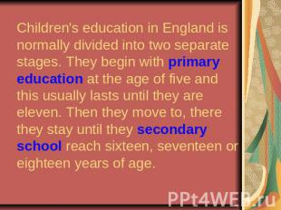 Children's education in England is normally divided into two separate stages. Th