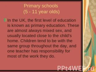 Primary schools (5 - 11 year olds)In the UK, the first level of education is kno