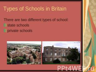 Types of Schools in BritainThere are two different types of school:state schools