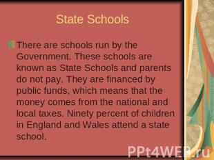State SchoolsThere are schools run by the Government. These schools are known as