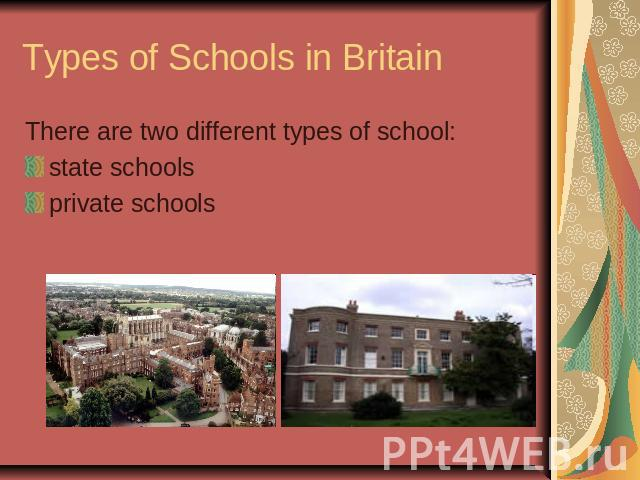 Types of Schools in BritainThere are two different types of school:state schoolsprivate schools