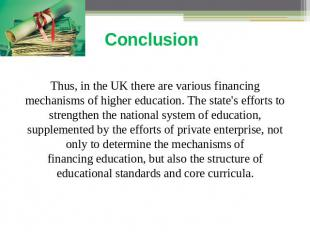 Conclusion Thus, in the UK there are various financing mechanisms of higher educ