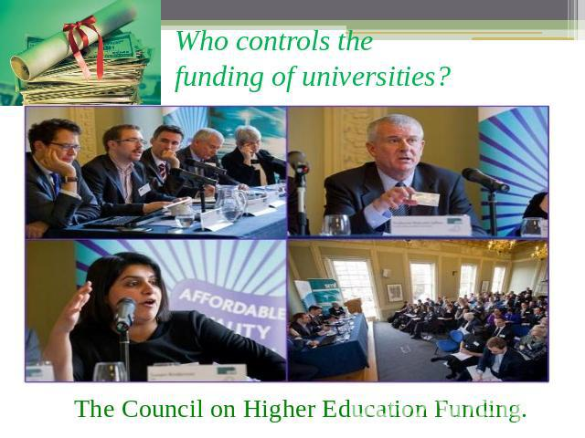 Who controls the funding of universities? Тhe Council on Higher Education Funding.