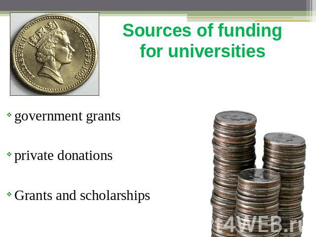Sources of funding for universities government grantsprivate donationsGrants and scholarships