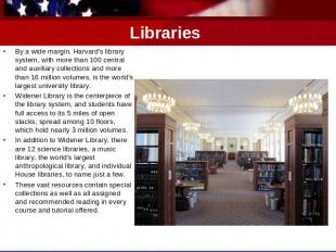 Libraries By a wide margin, Harvard's library system, with more than 100 central