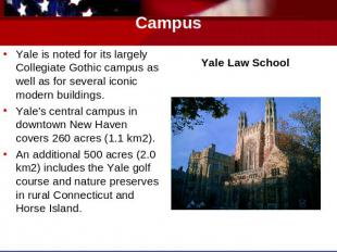 Campus Yale is noted for its largely Collegiate Gothic campus as well as for sev