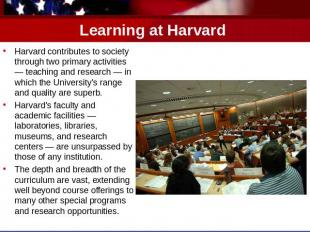 Learning at Harvard Harvard contributes to society through two primary activitie
