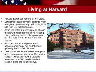 Living at Harvard Harvard guarantees housing all four years. During their last t