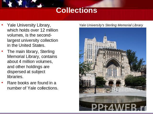 Collections Yale University's Sterling Memorial Library Yale University Library, which holds over 12 million volumes, is the second-largest university collection in the United States.The main library, Sterling Memorial Library, contains about 4 mill…