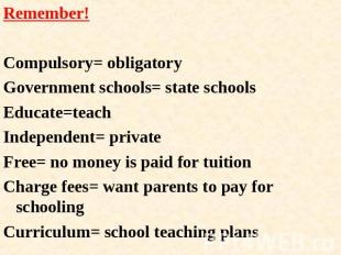 Remember!Compulsory= obligatoryGovernment schools= state schoolsEducate=teachInd