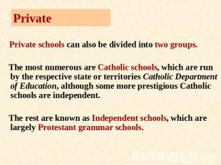 Private Private schools can also be divided into two groups. The most numerous a