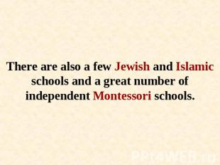 There are also a few Jewish and Islamic schools and a great number of independen