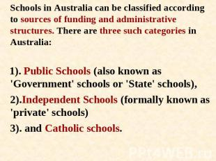 Schools in Australia can be classified according to sources of funding and admin