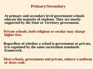 Primary/Secondary At primary and secondary level government schools educate the