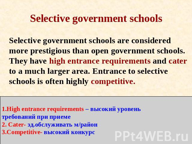 Selective government schools Selective government schools are considered more prestigious than open government schools. They have high entrance requirements and cater to a much larger area. Entrance to selective schools is often highly competitive. …