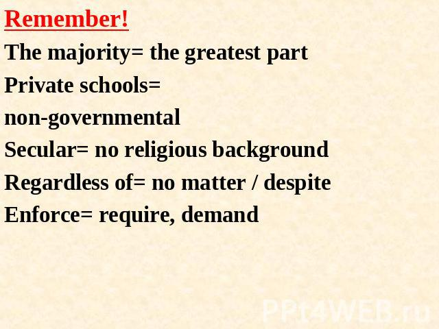 Remember!The majority= the greatest partPrivate schools= non-governmentalSecular= no religious backgroundRegardless of= no matter / despiteEnforce= require, demand