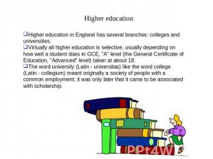 Higher education Higher education in England has several branches: colleges and