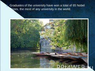 Graduates of the university have won a total of 65 Nobel Prizes, the most of any
