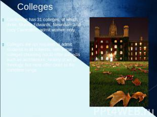 Colleges Cambridge has 31 colleges, of which three, Murray Edwards, Newnham and