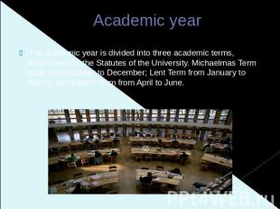 Academic year The academic year is divided into three academic terms, determined