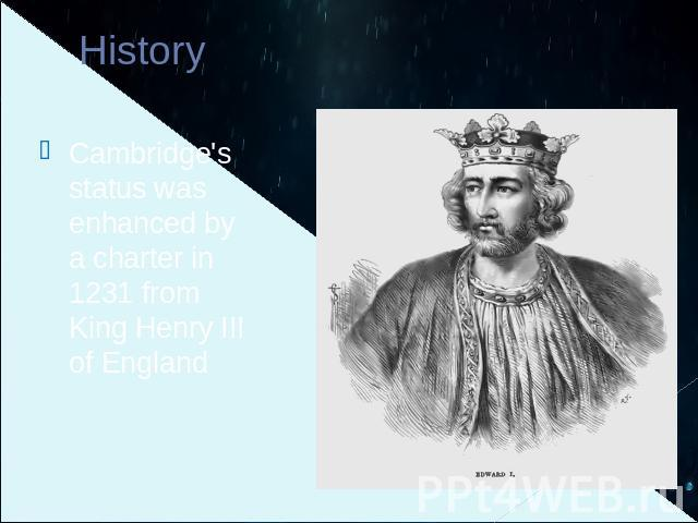 History Cambridge's status was enhanced by a charter in 1231 from King Henry III of England