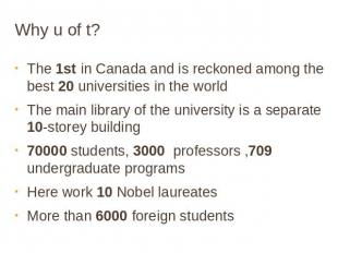 Why u of t? The 1st in Canada and is reckoned among the best 20 universities in