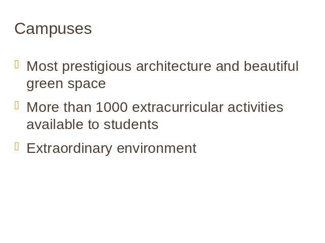 Campuses Most prestigious architecture and beautiful green spaceMore than 1000 extracurricular activities available to studentsExtraordinary environment