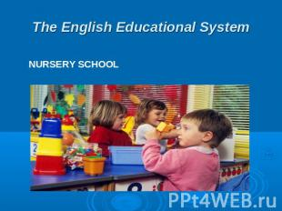 The English Educational System NURSERY SCHOOL