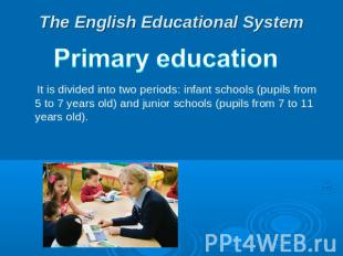 The English Educational System Primary education  It is divided into two periods