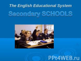 The English Educational System Secondary SCHOOLS