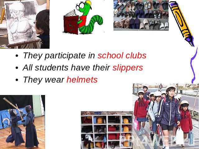 They participate in school clubs All students have their slippersThey wear helmets